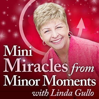 Mini Miracles from Minor Moments with Linda Gullo